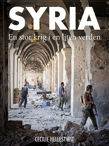 Picture of Cecilie Hellestveit's book on the war in Syria titled 'Syria: En stor krig i en liten verden' translated in english to 'Syria: A big war in a small world', Pax publishing, 2017.